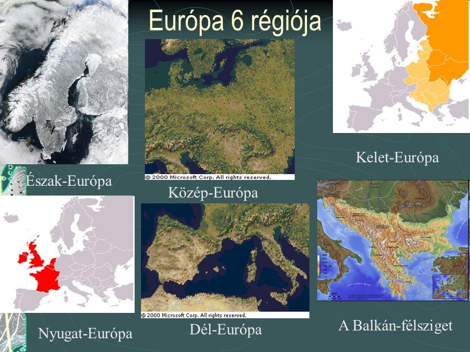 Európa 6 régiója Észak-Európa Nyugat-Európa Közép-Európa Dél-Európa Kelet-Európa A Balkán-félsziget