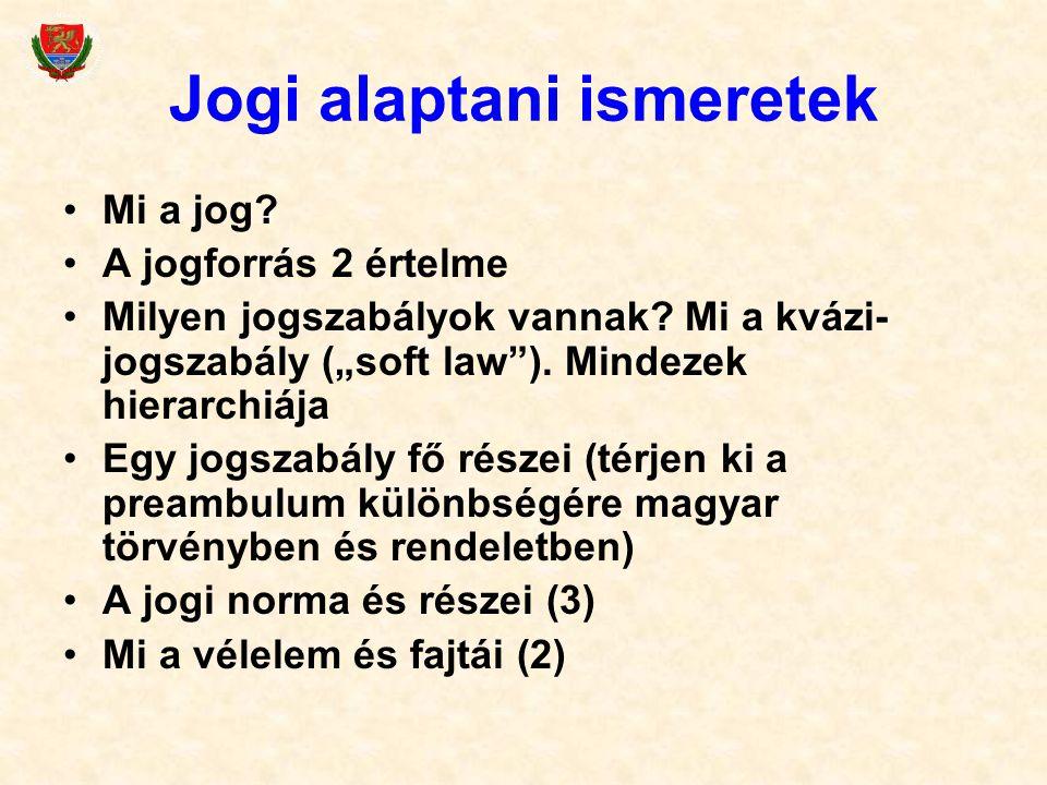Jogi alaptani ismeretek Mi a jog. A jogforrás 2 értelme Milyen jogszabályok vannak.