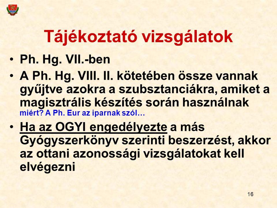 16 Tájékoztató vizsgálatok Ph.Hg. VII.-ben A Ph. Hg.