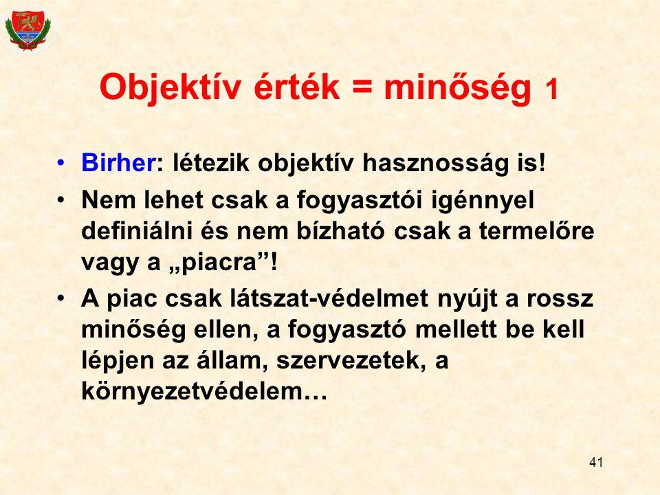 41 Objektív érték = minőség 1 Birher: létezik objektív hasznosság is.