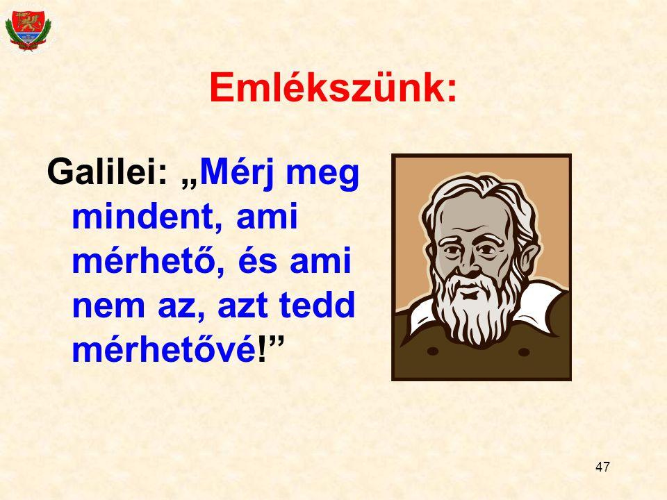 """47 Emlékszünk: Galilei: """"Mérj meg mindent, ami mérhető, és ami nem az, azt tedd mérhetővé!"""