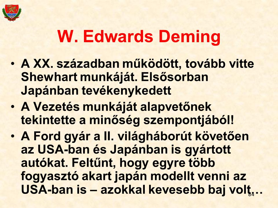 84 W.Edwards Deming A XX. században működött, tovább vitte Shewhart munkáját.