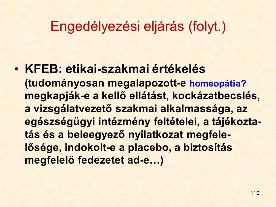 110 Engedélyezési eljárás (folyt.) KFEB: etikai-szakmai értékelés (tudományosan megalapozott-e homeopátia? megkapják-e a kellő ellátást, kockázatbecsl