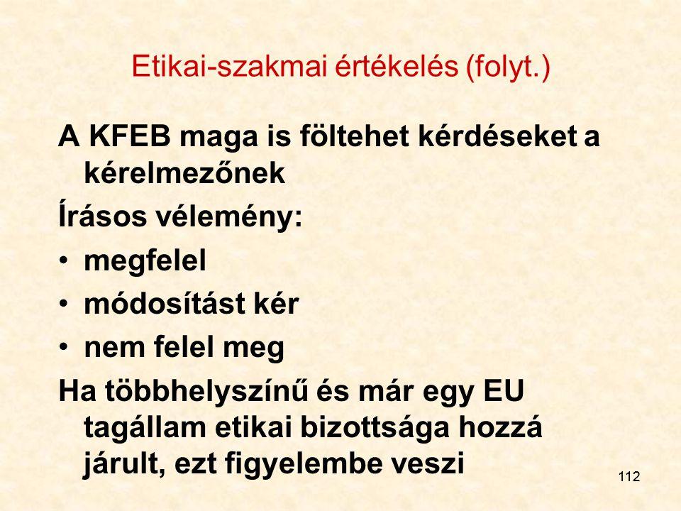 112 Etikai-szakmai értékelés (folyt.) A KFEB maga is föltehet kérdéseket a kérelmezőnek Írásos vélemény: megfelel módosítást kér nem felel meg Ha több