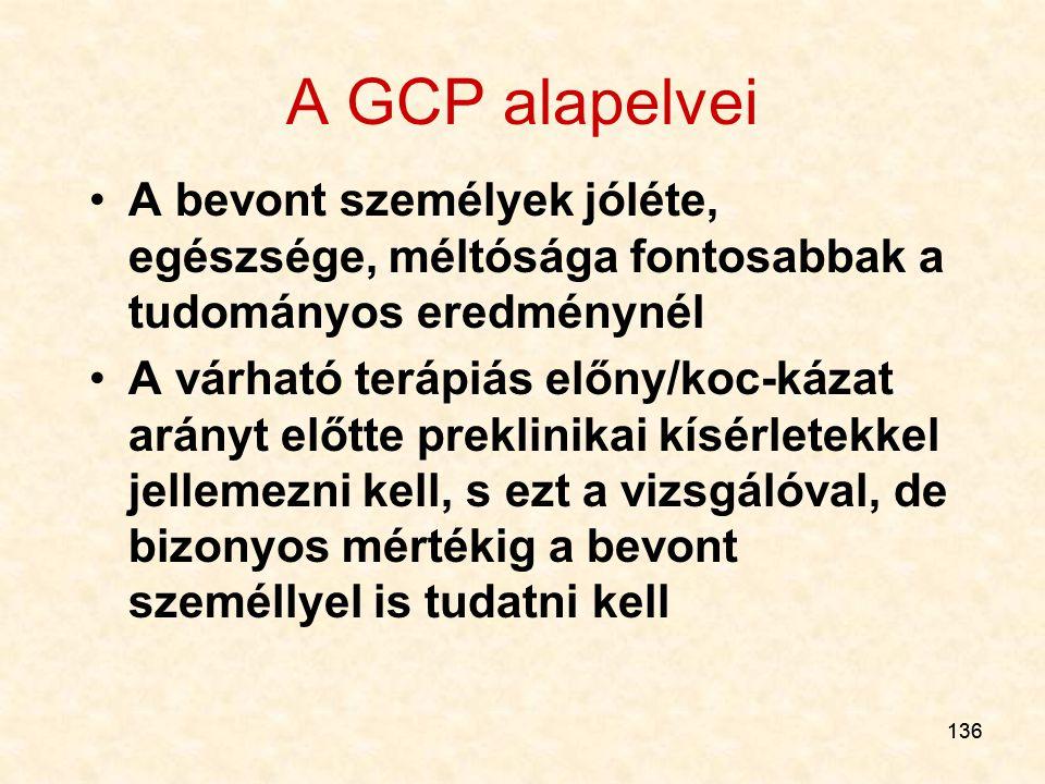 136 A GCP alapelvei A bevont személyek jóléte, egészsége, méltósága fontosabbak a tudományos eredménynél A várható terápiás előny/koc-kázat arányt elő