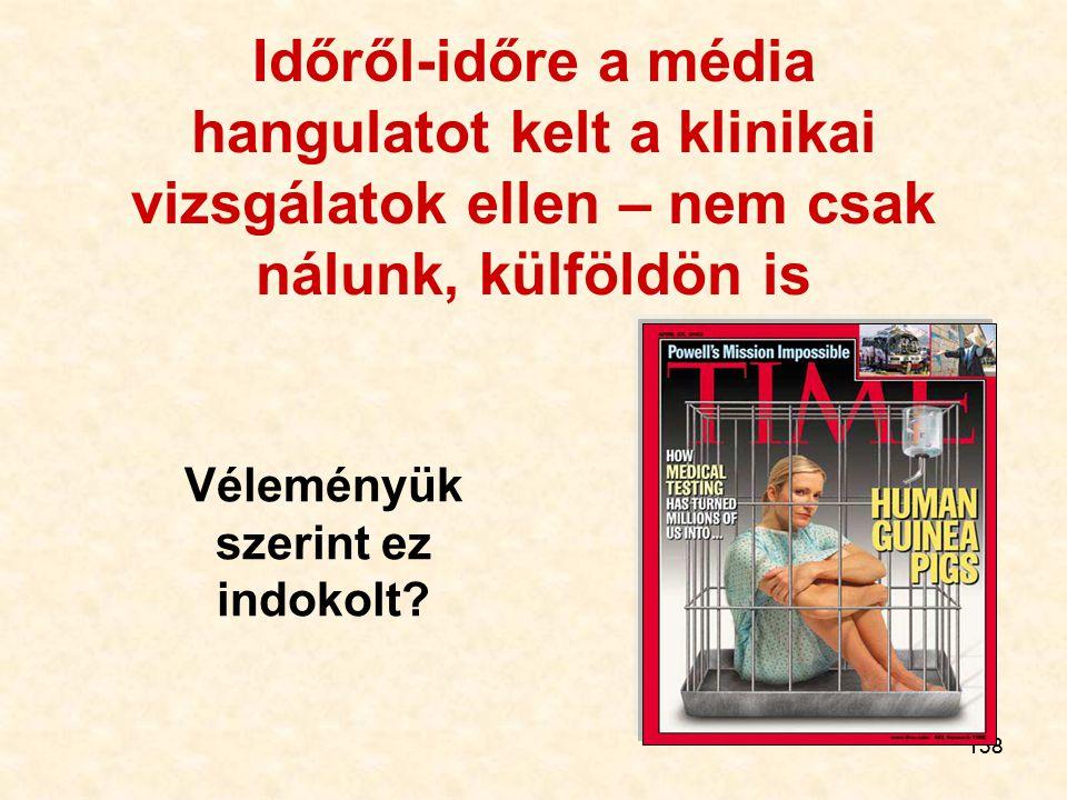 138 Időről-időre a média hangulatot kelt a klinikai vizsgálatok ellen – nem csak nálunk, külföldön is Véleményük szerint ez indokolt?