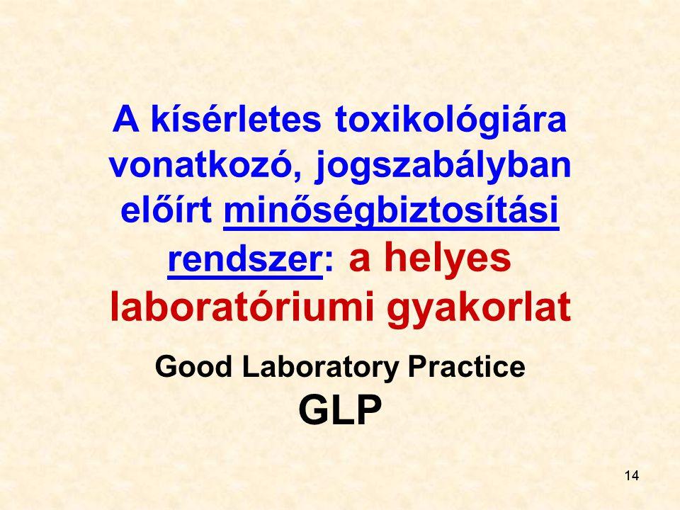 14 A kísérletes toxikológiára vonatkozó, jogszabályban előírt minőségbiztosítási rendszer: a helyes laboratóriumi gyakorlat Good Laboratory Practice G