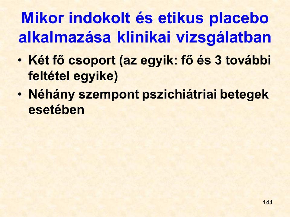 144 Mikor indokolt és etikus placebo alkalmazása klinikai vizsgálatban Két fő csoport (az egyik: fő és 3 további feltétel egyike) Néhány szempont pszi