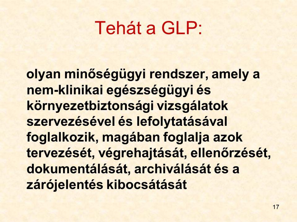 17 Tehát a GLP: olyan minőségügyi rendszer, amely a nem-klinikai egészségügyi és környezetbiztonsági vizsgálatok szervezésével és lefolytatásával fogl