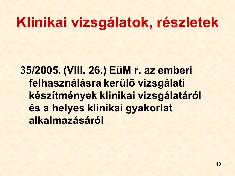 48 Klinikai vizsgálatok, részletek 35/2005. (VIII. 26.) EüM r. az emberi felhasználásra kerülő vizsgálati készítmények klinikai vizsgálatáról és a hel