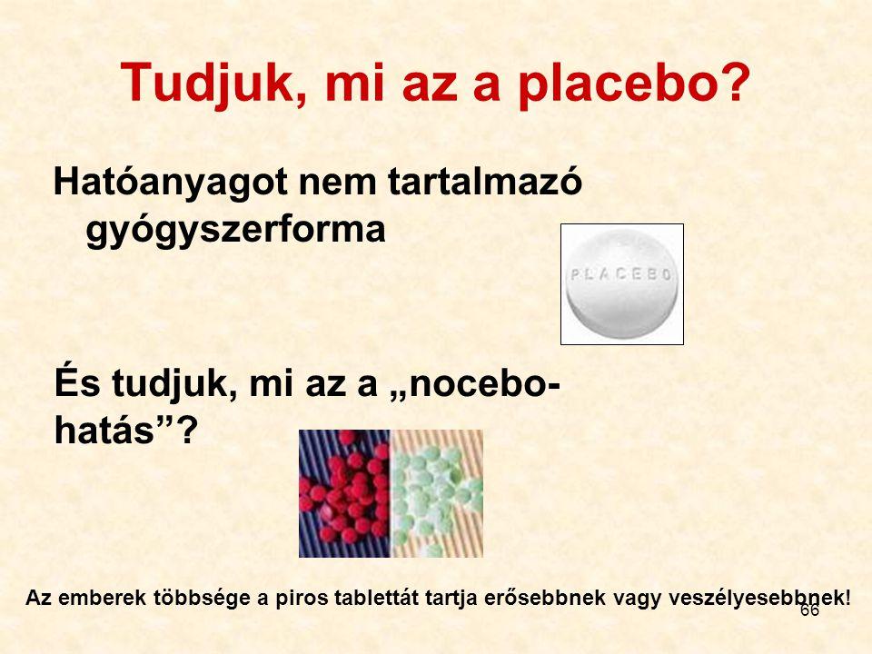 """66 Tudjuk, mi az a placebo? Hatóanyagot nem tartalmazó gyógyszerforma És tudjuk, mi az a """"nocebo- hatás""""? Az emberek többsége a piros tablettát tartja"""
