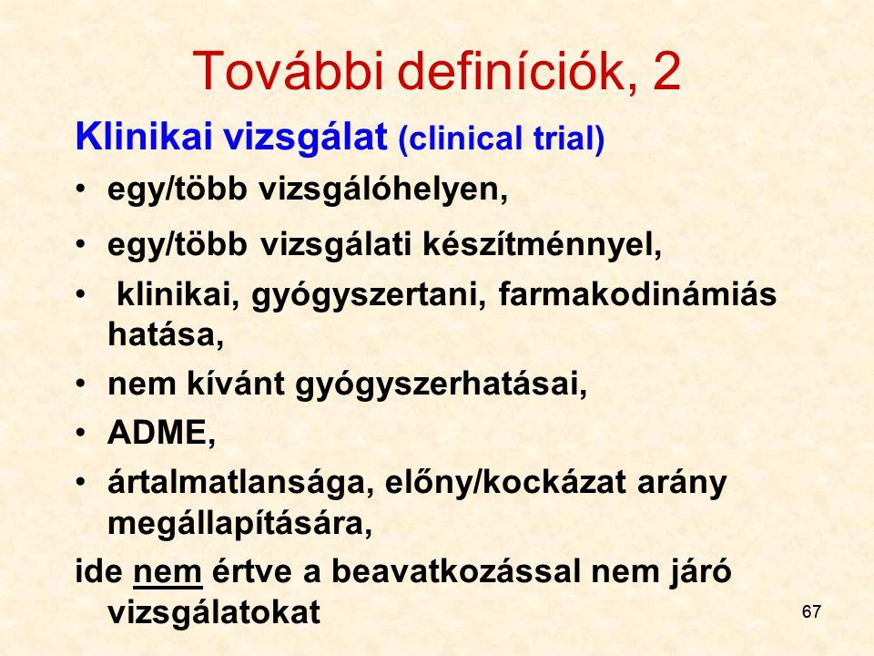 67 További definíciók, 2 Klinikai vizsgálat (clinical trial) egy/több vizsgálóhelyen, egy/több vizsgálati készítménnyel, klinikai, gyógyszertani, farm