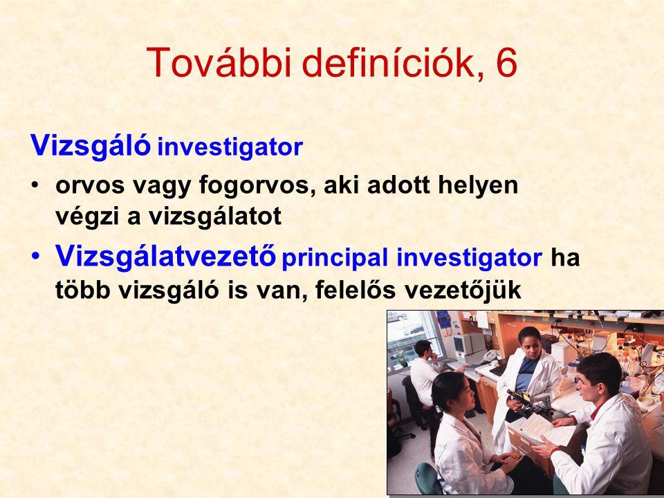76 További definíciók, 6 Vizsgáló investigator orvos vagy fogorvos, aki adott helyen végzi a vizsgálatot Vizsgálatvezető principal investigator ha töb