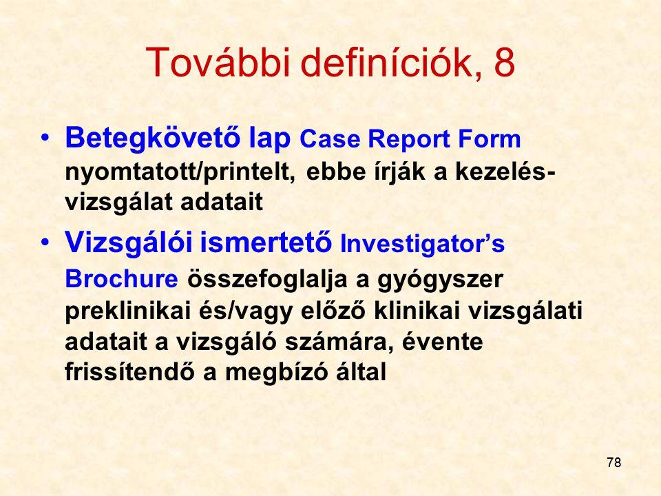 78 További definíciók, 8 Betegkövető lap Case Report Form nyomtatott/printelt, ebbe írják a kezelés- vizsgálat adatait Vizsgálói ismertető Investigato