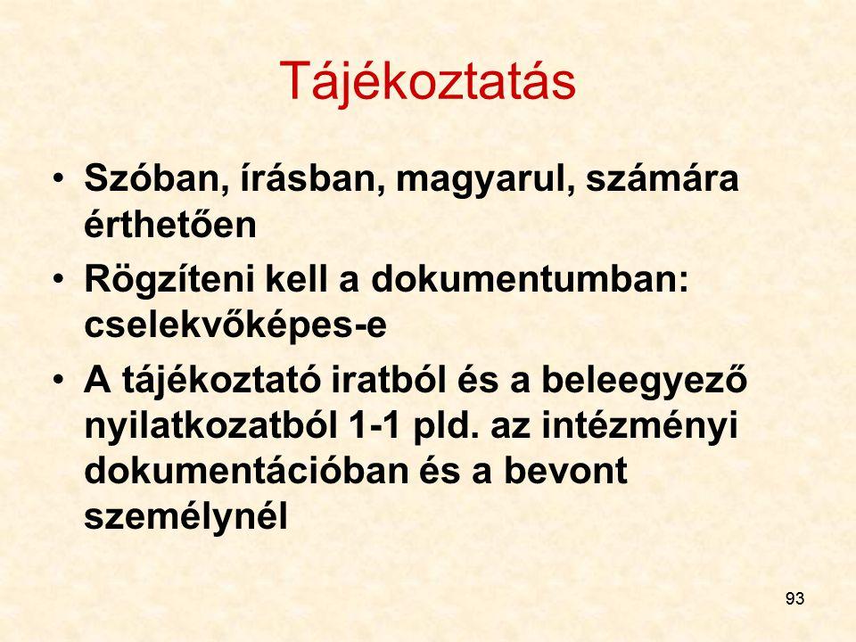 93 Tájékoztatás Szóban, írásban, magyarul, számára érthetően Rögzíteni kell a dokumentumban: cselekvőképes-e A tájékoztató iratból és a beleegyező nyi