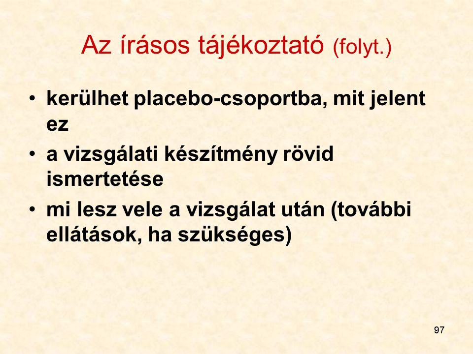 97 Az írásos tájékoztató (folyt.) kerülhet placebo-csoportba, mit jelent ez a vizsgálati készítmény rövid ismertetése mi lesz vele a vizsgálat után (t