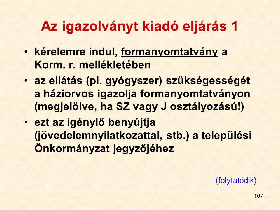 107 Az igazolványt kiadó eljárás 1 kérelemre indul, formanyomtatvány a Korm. r. mellékletében az ellátás (pl. gyógyszer) szükségességét a háziorvos ig