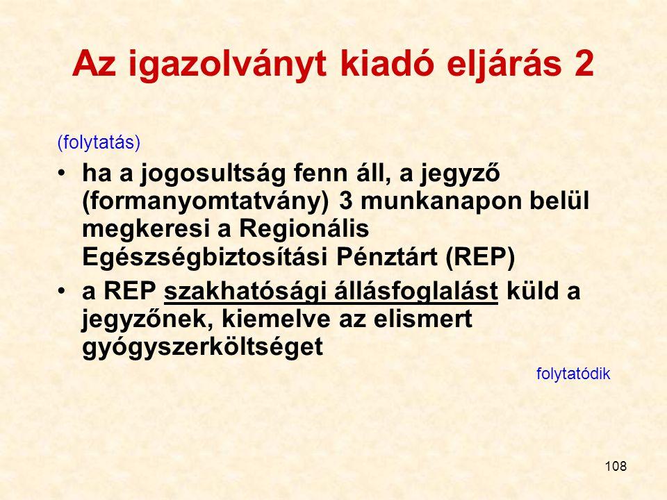108 Az igazolványt kiadó eljárás 2 (folytatás) ha a jogosultság fenn áll, a jegyző (formanyomtatvány) 3 munkanapon belül megkeresi a Regionális Egészs