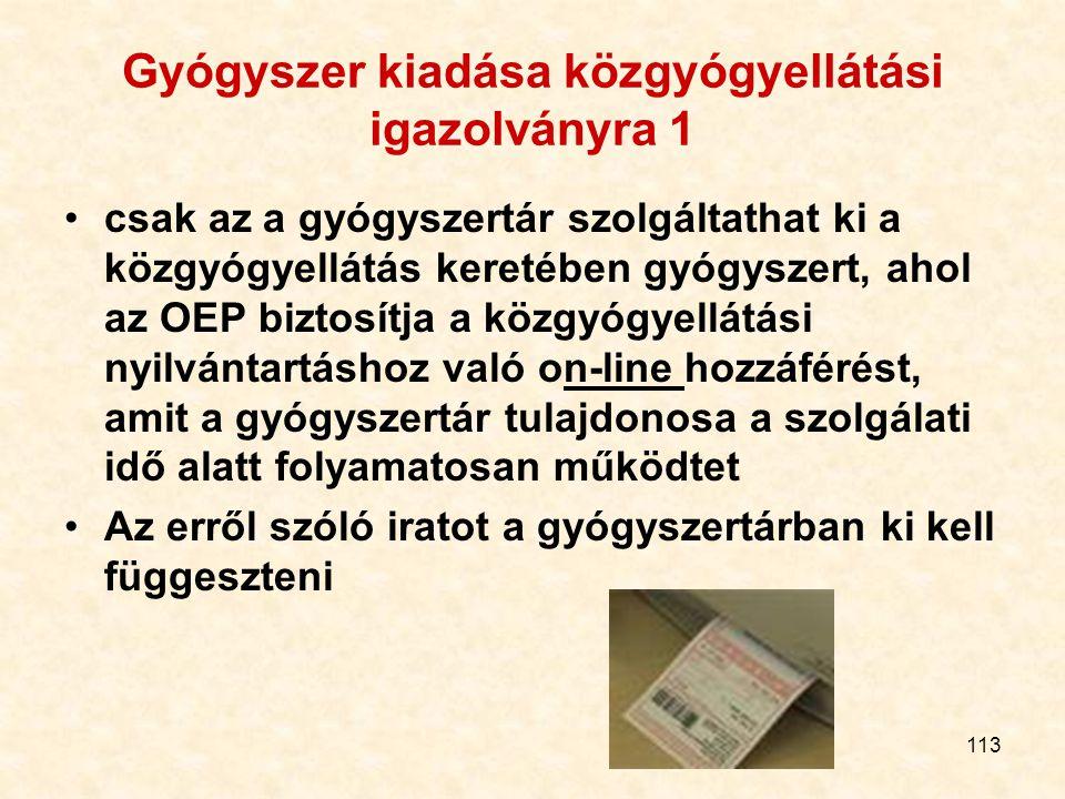 113 Gyógyszer kiadása közgyógyellátási igazolványra 1 csak az a gyógyszertár szolgáltathat ki a közgyógyellátás keretében gyógyszert, ahol az OEP bizt