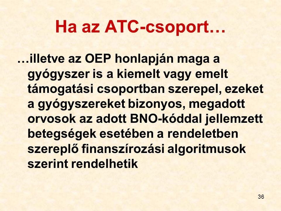 36 Ha az ATC-csoport… …illetve az OEP honlapján maga a gyógyszer is a kiemelt vagy emelt támogatási csoportban szerepel, ezeket a gyógyszereket bizony