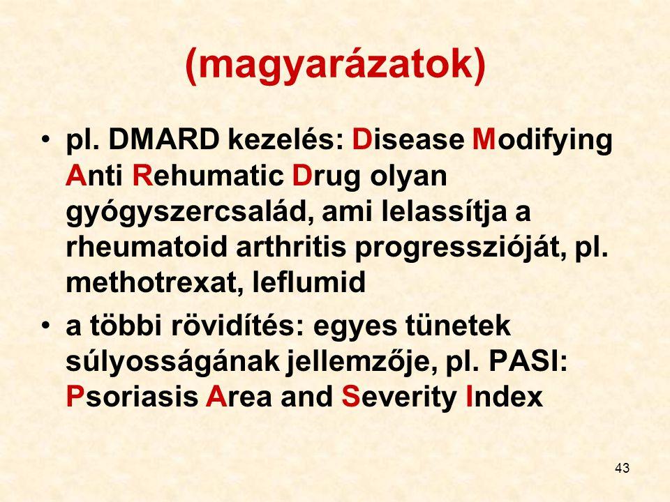 43 (magyarázatok) pl. DMARD kezelés: Disease Modifying Anti Rehumatic Drug olyan gyógyszercsalád, ami lelassítja a rheumatoid arthritis progresszióját