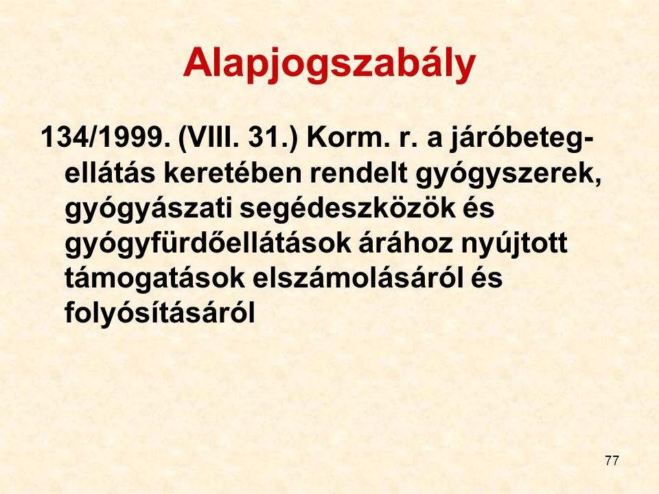77 Alapjogszabály 134/1999. (VIII. 31.) Korm. r. a járóbeteg- ellátás keretében rendelt gyógyszerek, gyógyászati segédeszközök és gyógyfürdőellátások