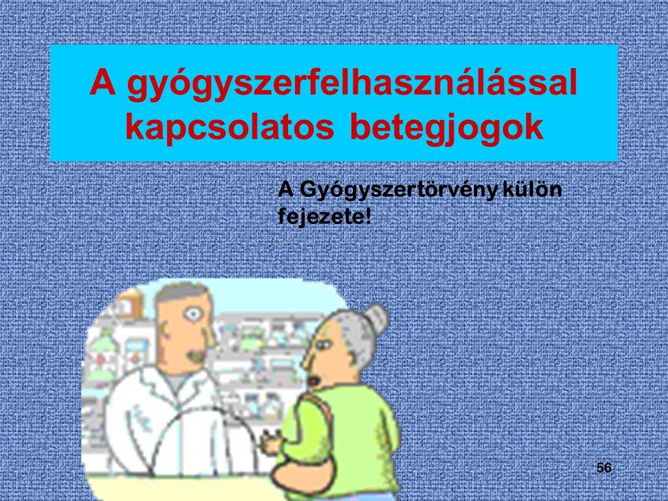 56 A gyógyszerfelhasználással kapcsolatos betegjogok A Gyógyszertörvény külön fejezete!