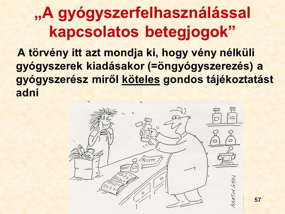 """57 """"A gyógyszerfelhasználással kapcsolatos betegjogok A törvény itt azt mondja ki, hogy vény nélküli gyógyszerek kiadásakor (=öngyógyszerezés) a gyógyszerész miről köteles gondos tájékoztatást adni"""