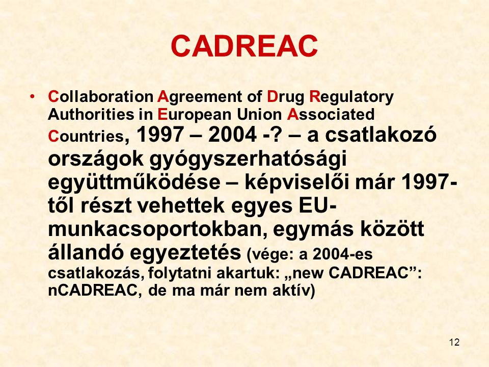 12 CADREAC Collaboration Agreement of Drug Regulatory Authorities in European Union Associated Countries, 1997 – 2004 -? – a csatlakozó országok gyógy