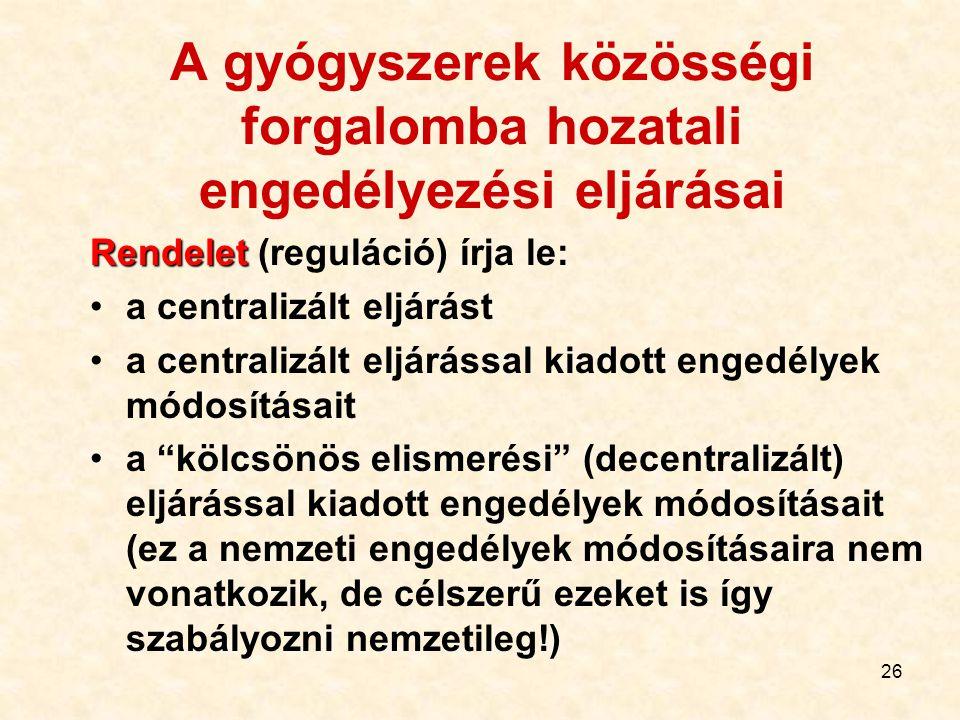26 A gyógyszerek közösségi forgalomba hozatali engedélyezési eljárásai Rendelet Rendelet (reguláció) írja le: a centralizált eljárást a centralizált e