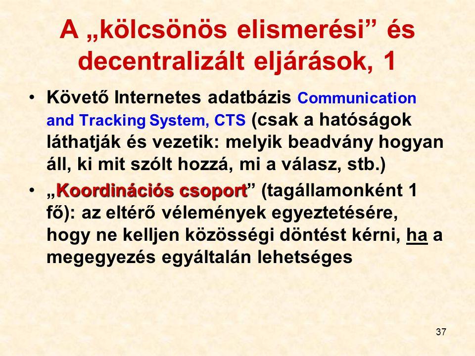 """37 A """"kölcsönös elismerési"""" és decentralizált eljárások, 1 Követő Internetes adatbázis Communication and Tracking System, CTS (csak a hatóságok láthat"""