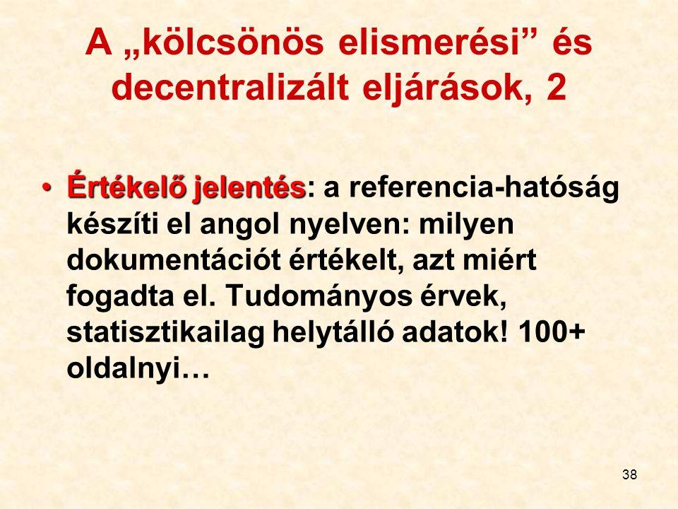 """38 A """"kölcsönös elismerési"""" és decentralizált eljárások, 2 Értékelő jelentésÉrtékelő jelentés: a referencia-hatóság készíti el angol nyelven: milyen d"""