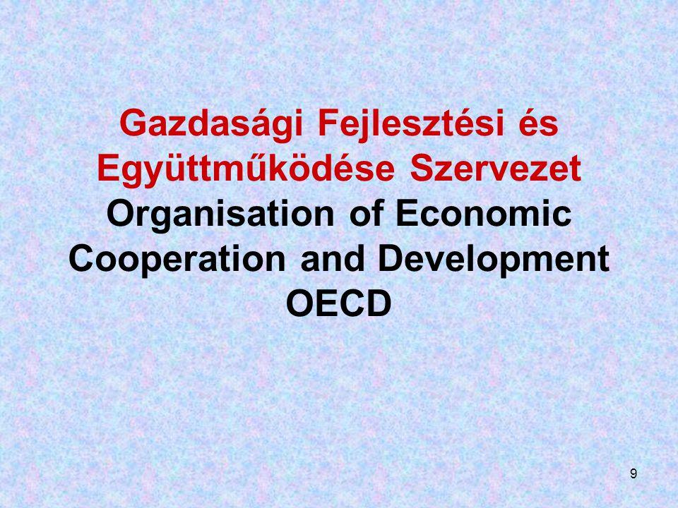 9 Gazdasági Fejlesztési és Együttműködése Szervezet Organisation of Economic Cooperation and Development OECD