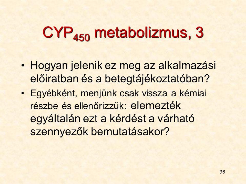95 CYP 450 metabolizmus, 2 Megjelenik ez az interakciós lehetőség a klinikai vizsgálati tervben? ( vizsgálták a párhuzamosan adott gyógyszereket ilyen