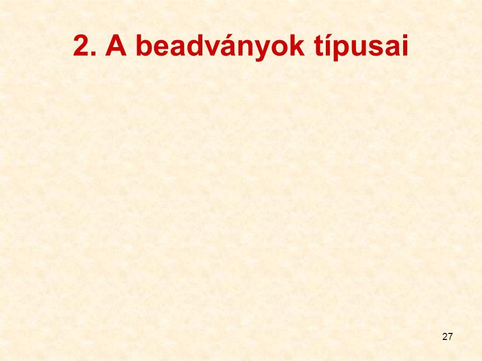 27 2. A beadványok típusai