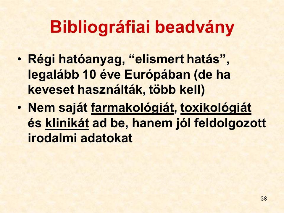 38 Bibliográfiai beadvány Régi hatóanyag, elismert hatás , legalább 10 éve Európában (de ha keveset használták, több kell) Nem saját farmakológiát, toxikológiát és klinikát ad be, hanem jól feldolgozott irodalmi adatokat