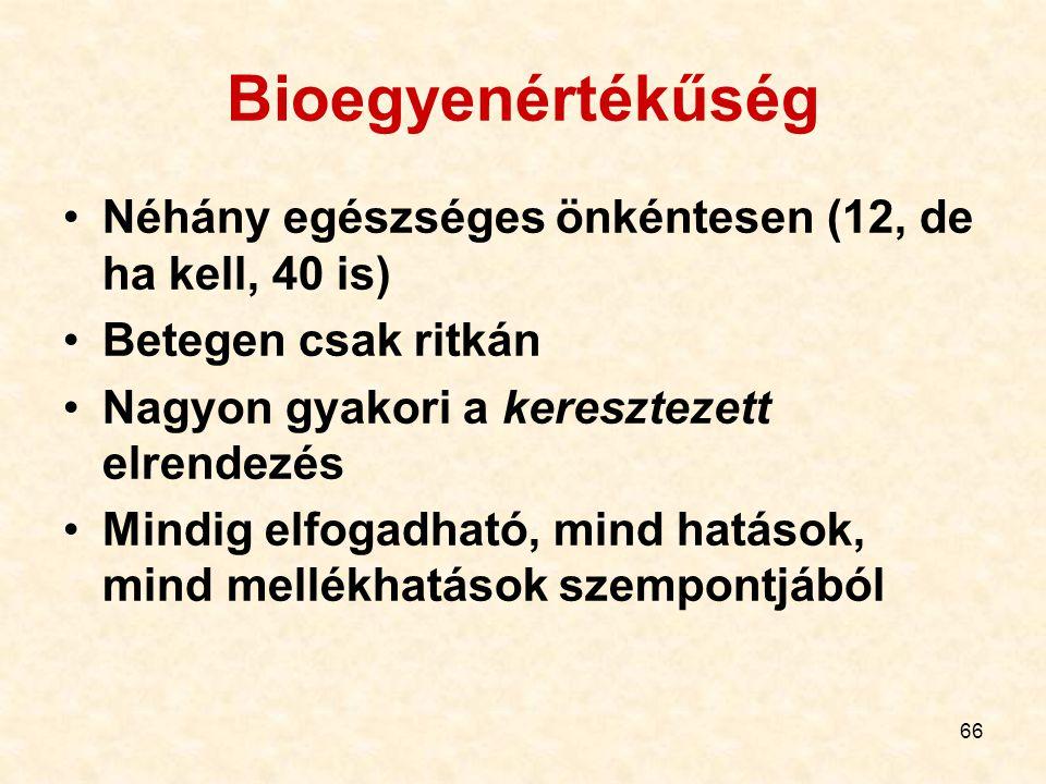 66 Bioegyenértékűség Néhány egészséges önkéntesen (12, de ha kell, 40 is) Betegen csak ritkán Nagyon gyakori a keresztezett elrendezés Mindig elfogadható, mind hatások, mind mellékhatások szempontjából