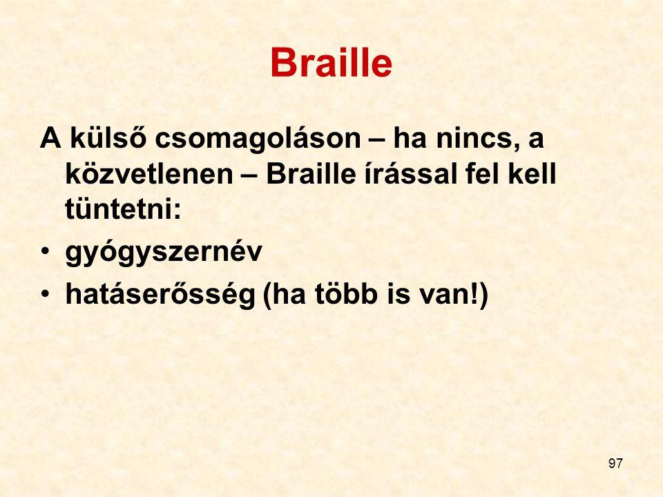 97 Braille A külső csomagoláson – ha nincs, a közvetlenen – Braille írással fel kell tüntetni: gyógyszernév hatáserősség (ha több is van!)