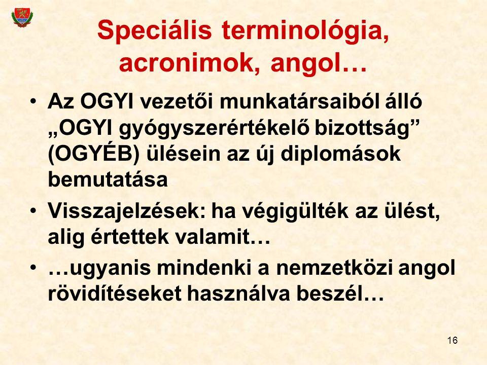 """16 Speciális terminológia, acronimok, angol… Az OGYI vezetői munkatársaiból álló """"OGYI gyógyszerértékelő bizottság"""" (OGYÉB) ülésein az új diplomások b"""