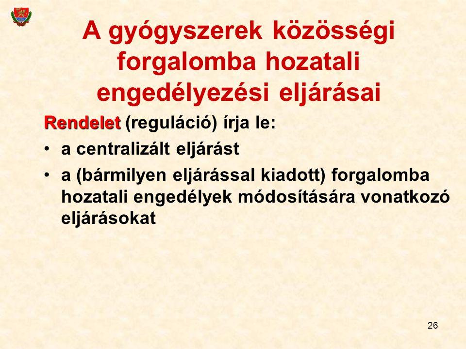 26 A gyógyszerek közösségi forgalomba hozatali engedélyezési eljárásai Rendelet Rendelet (reguláció) írja le: a centralizált eljárást a (bármilyen elj