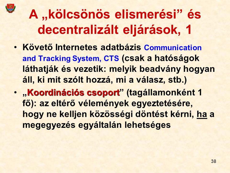 """38 A """"kölcsönös elismerési"""" és decentralizált eljárások, 1 Követő Internetes adatbázis Communication and Tracking System, CTS (csak a hatóságok láthat"""