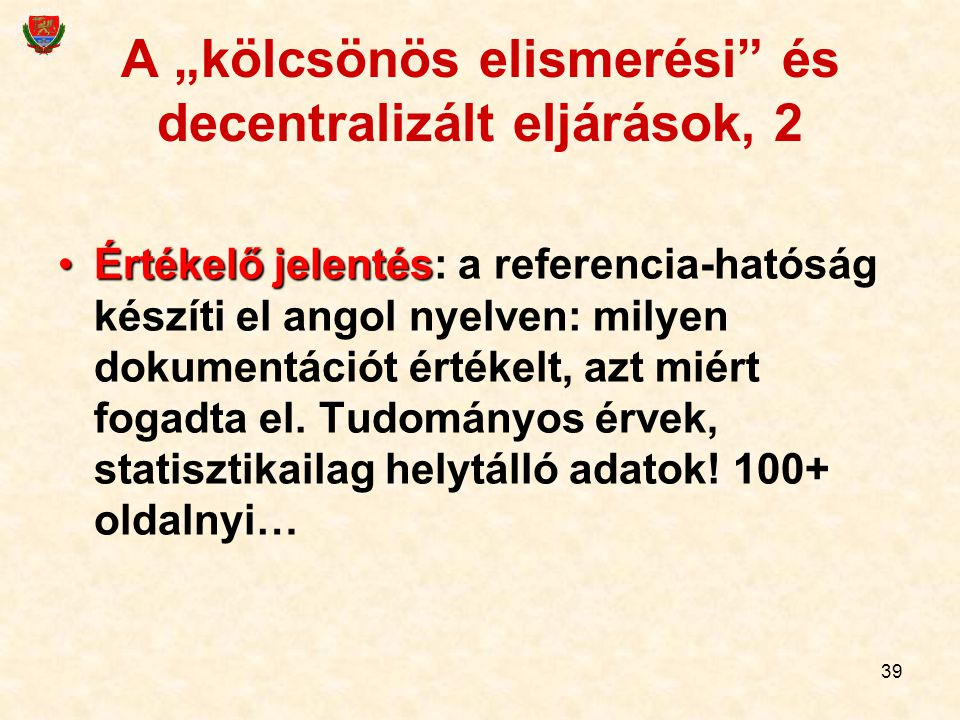 """39 A """"kölcsönös elismerési"""" és decentralizált eljárások, 2 Értékelő jelentésÉrtékelő jelentés: a referencia-hatóság készíti el angol nyelven: milyen d"""