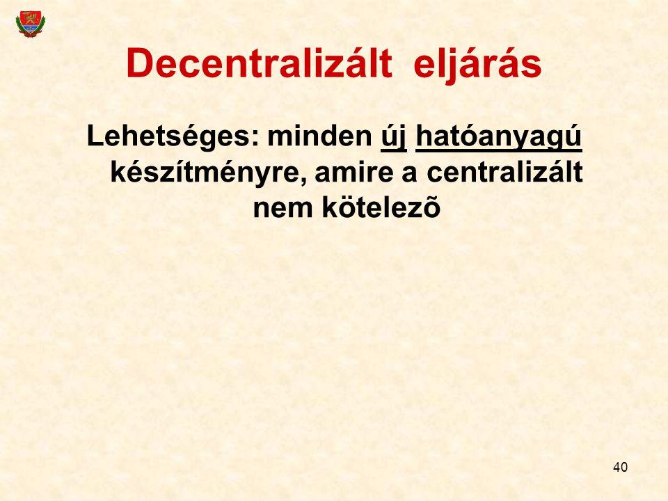 40 Decentralizált eljárás Lehetséges: minden új hatóanyagú készítményre, amire a centralizált nem kötelezõ