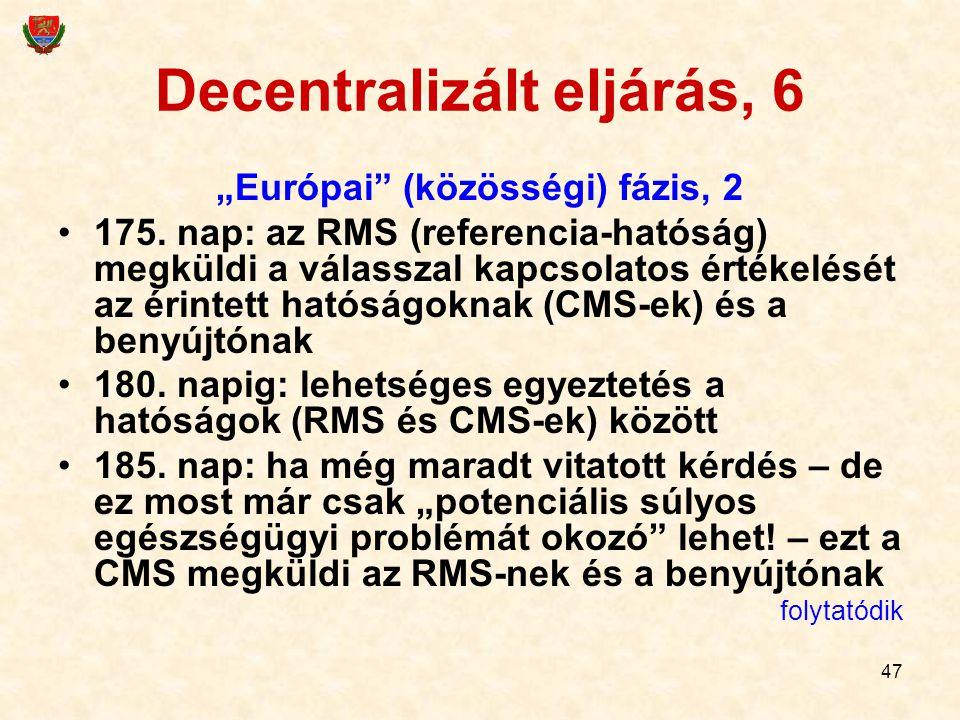 """47 Decentralizált eljárás, 6 """"Európai"""" (közösségi) fázis, 2 175. nap: az RMS (referencia-hatóság) megküldi a válasszal kapcsolatos értékelését az érin"""