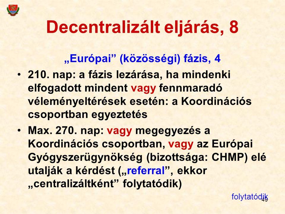 """49 Decentralizált eljárás, 8 """"Európai"""" (közösségi) fázis, 4 210. nap: a fázis lezárása, ha mindenki elfogadott mindent vagy fennmaradó véleményeltérés"""