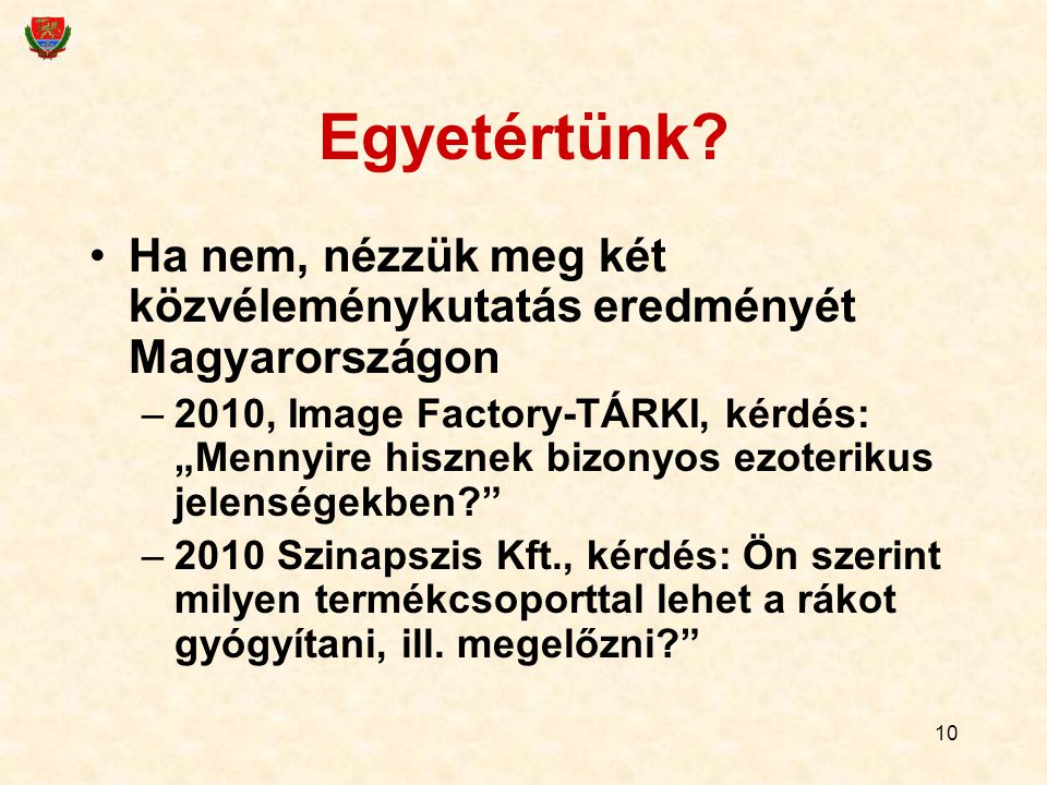 """10 Egyetértünk? Ha nem, nézzük meg két közvéleménykutatás eredményét Magyarországon –2010, Image Factory-TÁRKI, kérdés: """"Mennyire hisznek bizonyos ezo"""