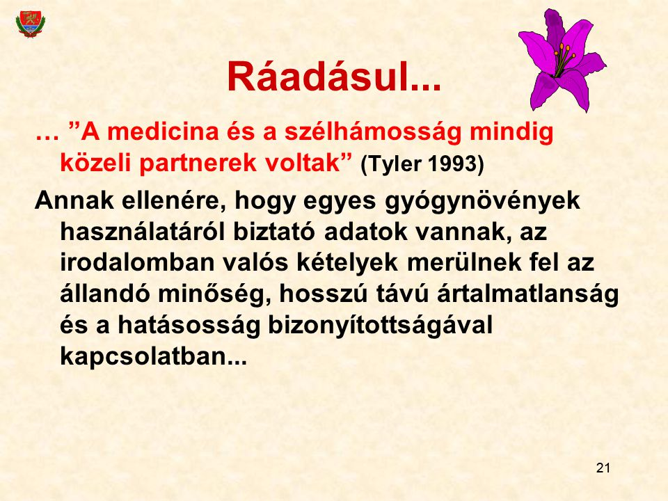 """21 Ráadásul... … """"A medicina és a szélhámosság mindig közeli partnerek voltak"""" (Tyler 1993) Annak ellenére, hogy egyes gyógynövények használatáról biz"""