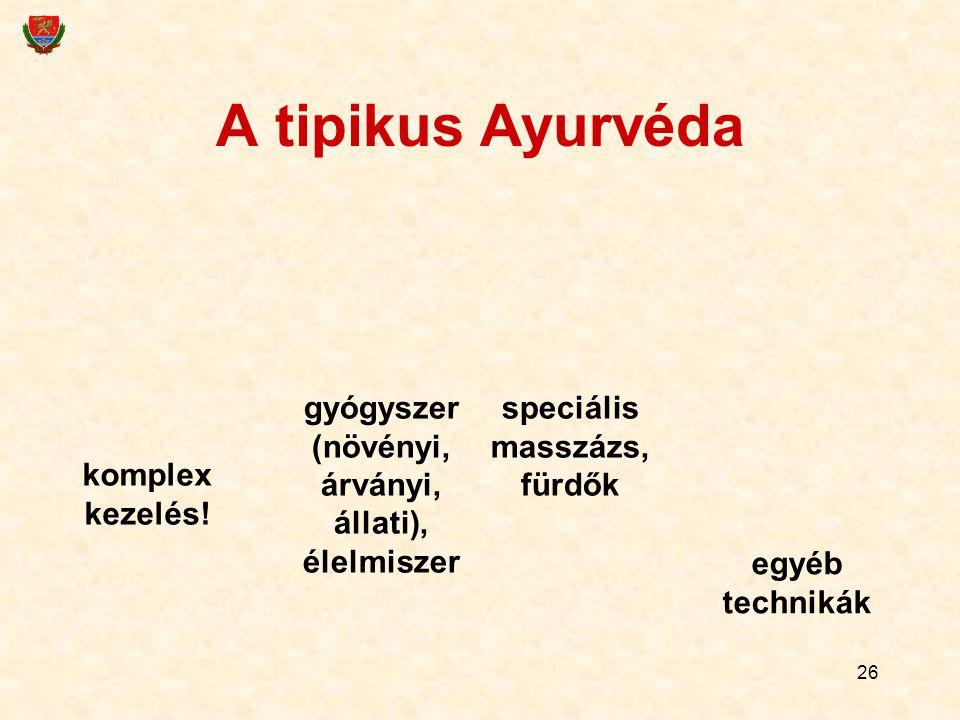 26 A tipikus Ayurvéda komplex kezelés! gyógyszer (növényi, árványi, állati), élelmiszer speciális masszázs, fürdők egyéb technikák