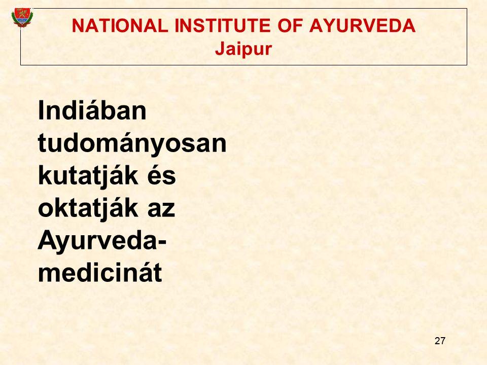 27 NATIONAL INSTITUTE OF AYURVEDA Jaipur Indiában tudományosan kutatják és oktatják az Ayurveda- medicinát
