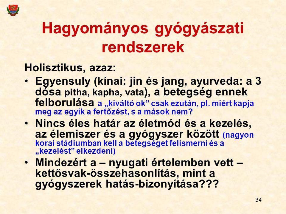 34 Hagyományos gyógyászati rendszerek Holisztikus, azaz: Egyensuly (kínai: jin és jang, ayurveda: a 3 dósa pitha, kapha, vata ), a betegség ennek felb